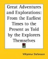 Great Adventures and Explorations: From the Earliest Times to the Present as Told by the Explorers Themselves - Vilhjálmur Stefánsson