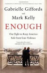 Enough: Our Fight to Keep America Safe from Gun Violence - Gabrielle Giffords, Mark Kelly