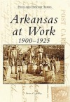 Arkansas at Work 1900-1925 - Ray Hanley