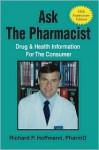 Ask the Pharmacist: Drug & Health Information for the Consumer - Richard Hoffmann