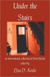 Under the Stairs - Lisa D. Keele, Madeline R. Jarboe, Natasha McNeely, Megan Kennedy, Matthew Taylor, Gwin Pearce, George Lasher, Lillian Leader, Elizabeth Harvey, Morgan Lane, Jennifer Childs-Biddle, Alex Fox, Elizabeth Lane, Dave Rudden, Stephanie Jordan, Rachel Worsley, Verena Sandford,
