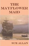 The Mayflower Maid - Sue Allan