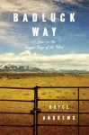 Badluck Way: A Year on the Ragged Edge of the West - Bryce Andrews