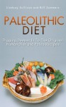 Paleolithic Diet: Digging Deeper into the Original Human Diet and Paleo Recipes - Lindsay Sullivan, Summers Bill