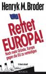 """Rettet Europa! Noch mehr Gründe, Europa gegen die EU zu verteidigen: E-Book aktuell - Eine Nachschrift zu """"Die letzten Tage Europas - Wie wir eine gute Idee versenken"""" - Henryk M. Broder"""