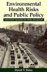 Environmental Health Risks and Public Policy: Decision Making in Free Societies - David V. Bates