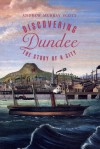 Discovering Dundee: The Story of a City - Andrew Murray Scott