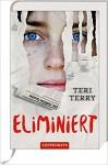 Eliminiert (Bd. 3) - Teri Terry, Jonas Hafner, Petra Knese