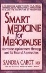 Smart Medicine for Menopause: Hormone Replacement Therapy and Its Natural Alternatives - Sandra Cabot