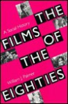 The Films of the Eighties: A Social History - William J. Palmer