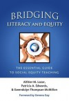 Bridging Literacy and Equity: The Essential Guide to Social Equity Teaching - Althier M. Lazar, Patricia A. Edwards, Gwendolyn Thompson McMillon