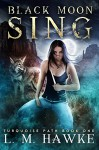 Black Moon Sing (The Turquoise Path Book 1) - L. M. Hawke