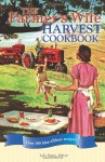 The Farmer's Wife Harvest Cookbook: Over 300 blue-ribbon recipes! - Lela Nargi