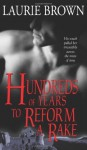 Hundreds of Years to Reform a Rake by Brown, Laurie (2007) Mass Market Paperback - Laurie Brown