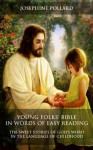 Young Folks' Bible in Words of Easy Reading: The Sweet Stories of God's Word in the Language of Childhood - Josephine Pollard, W.H. Milburn