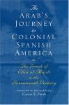 An Arab's Journey To Colonial Spanish America: The Travels of Elias al-Mûsili in the Seventeenth Century (Middle East Literature In Translation) - Caesar Farah, Elias Al-Musili