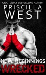 Wrecked - [New Beginnings] (The Forever Series) - Priscilla West