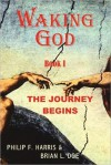 Waking God: Book One: The Journey Begins - Philip F. Harris, Brian L. Doe