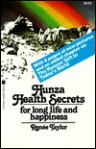 Hunza Health Secrets for Long Life and Happiness - Renee Taylor