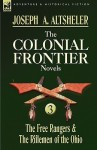 The Colonial Frontier Novels: 3-The Free Rangers & the Riflemen of the Ohio - Joseph Alexander Altsheler