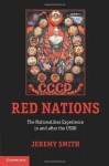Red Nations: The Nationalities Experience in and after the USSR - Jeremy Smith