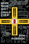 More Than They Could Chew: A Novel - Rob Roberge