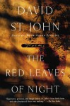 The Red Leaves of Night: Poems - David St. John