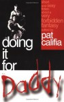 Doing It for Daddy: Short and Sexy Fiction about a Very Forbidden Fantasy - Pat Califia