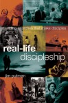 Real-Life Discipleship: Building Churches That Make Disciples - Jim Putman, The Navigators