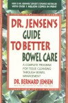 Dr. Jensen's Guide to Better Bowel Care: A Complete Program for Tissue Cleansing through Bowel Management - Bernard Jensen