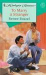 To Marry a Stranger - Renee Roszel