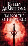 Tales of the Otherworld (Otherworld Stories, #II) - Kelley Armstrong