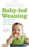 Baby-led Weaning: Helping Your Baby to Love Good Food - Gill Rapley, Tracey Murkett