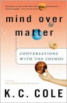 Mind Over Matter: Conversations with the Cosmos - K.C. Cole
