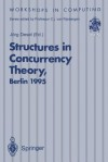 Structures in Concurrency Theory: Proceedings of the International Workshop on Structures in Concurrency Theory (Strict), Berlin, 11 13 May 1995 - Jörg Desel, British Computer Society