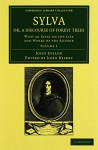 Sylva, Or, a Discourse of Forest Trees 2 Volume Set: With an Essay on the Life and Works of the Author (Cambridge Library Collection - Botany and Horticulture) - John Evelyn, John Nisbet