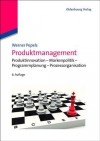 Produktmanagement: Produktinnovation - Markenpolitik - Programmplanung - Prozessorganisation - Werner Pepels