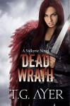 Dead Wrath (A Valkyrie Novel - Book 4) - T.G. Ayer