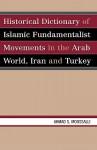 Historical Dictionary of Islamic Fundamentalist Movements in the Arab World: Iran and Turkey - Ahmad Mawsilili