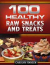 100 Healthy Raw Snacks And Treats - Carolyn Hansen