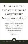 Unveiling the Socioculturally Constructed Multivoiced Self: Themes of Self Construction and Self Integration in the Narratives of Second-Generation Korean American Young Adults - S. Steve Kang