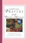 Scriptural Prayers for the Praying Mother: Transform Your Life Through Powerful Prayer (Scripture Prayer) - White Stone Books