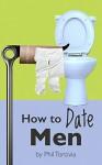 How to Date Men - Phil Torcivia, Monique Nelson