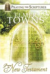 Praying the New Testament: Praying the Scriptures with Elmer Towns - Elmer L. Towns
