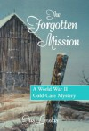 The Forgotten Mission: A World War II Cold-Case Mystery - Gus Leodas