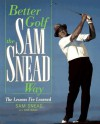 Better Golf the Sam Snead Way: The Lessons I'Ve Learned - Sam Snead, Don Wilde