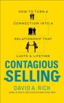 Contagious Selling: How to Turn a Connection into a Relationship that Lasts a Lifetime - David Rich