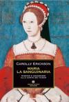 Maria la Sanguinaria: Miserie e grandezze alla corte dei Tudor - Carolly Erickson, Maria Pia Lunati Figurelli