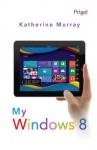 My Windows 8 - Katherine Murray, Sri Noor Verawaty