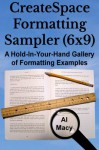 CreateSpace Formatting Sampler (6x9): A Hold-In-Your-Hand Gallery of Formatting Examples - Al Macy